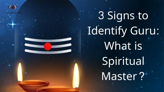 3 Signs to Identify Guru: What is Spiritual Master?
