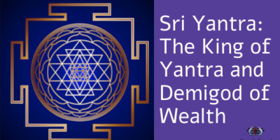 Sri Yantra: The King of Yantra and Demigod of Wealth