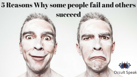 5 Reasons Why some people fail and others succeed