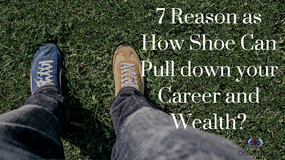 7 Reason as How Shoe Can Pull down your Career and Wealth?