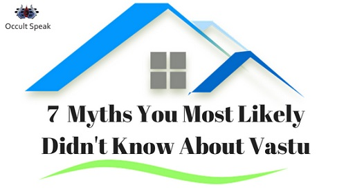 7 Myths You Most Likely Didn't Know About Vastu