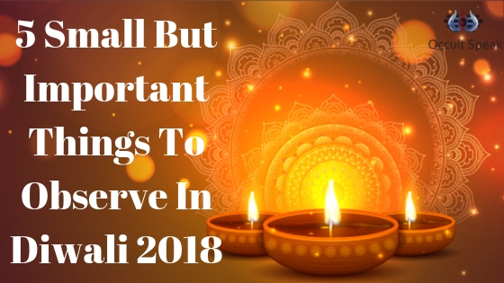 5 Small But Important Things To Observe In Diwali 2018
