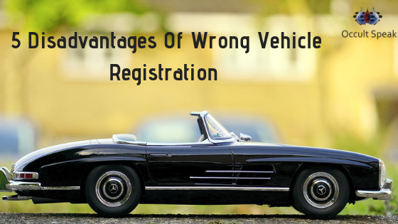 5 Disadvantages Of Wrong Vehicle Registration And How You Can Work
