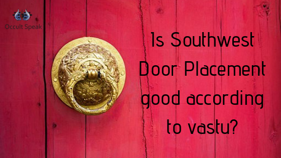 Is Southwest Door Placement good according to vastu?