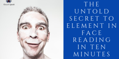 The Untold Secrets of Element in Face Reading in Less than Ten Minutes