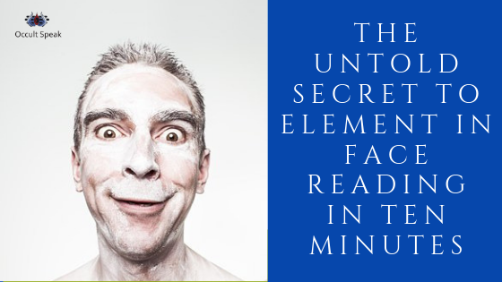 The Untold Secret To ELEMENT In Face Reading in Ten Minutes