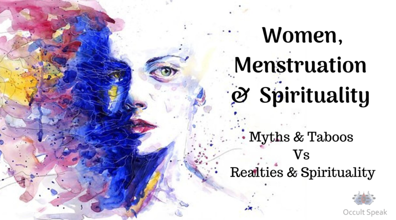 Women, Menstruation and Spirituality (Myths & Taboos Vs Realties & Spirituality)