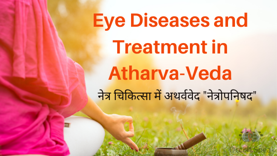 Eye Diseases and Treatment in Atharva-Veda
