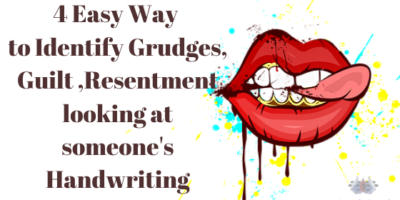4 Easy Way to Identify Grudges, Guilt ,Resentment looking at someone's Handwriting