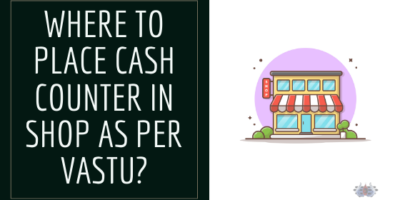 Where to Place Cash Counter in Shop as per the Vastu?
