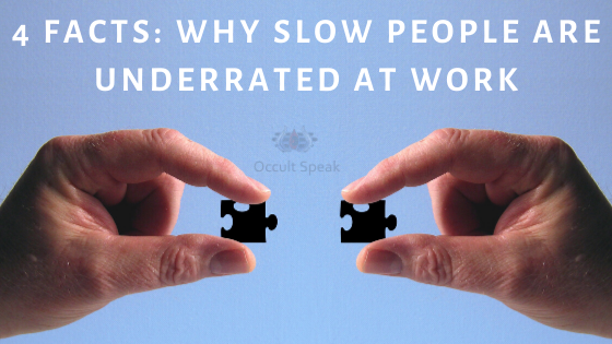 4 Facts: Why Slow People are underrated at Work
