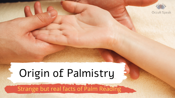 Origin of Palmistry : Strange but real facts of Palm Reading