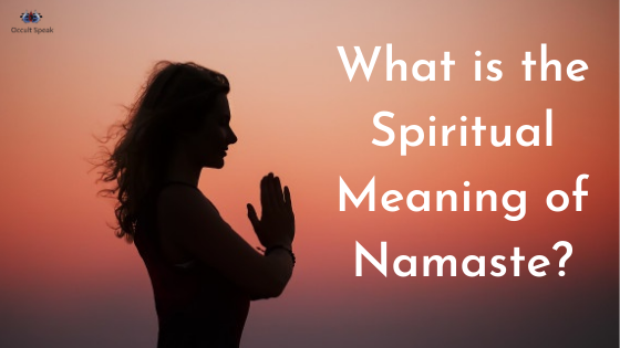 What is the Spiritual Meaning of Namaste?